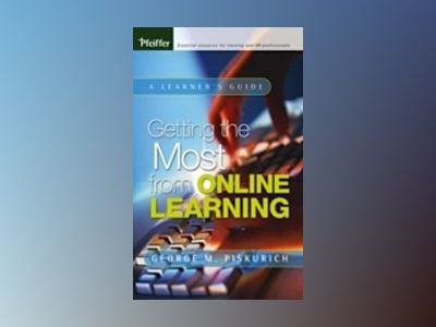 Getting the Most from Online Learning: A Learner's Guide av George M. Piskurich