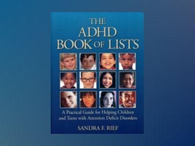 The ADHD Book of Lists: A Practical Guide for Helping Children and Teens wi av Sandra F. Rief M.A.