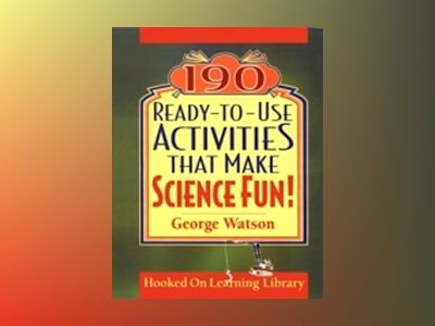 190 Ready-to-Use Activities that Make Science Fun av George Watson