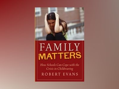 Family Matters: How Schools Can Cope with the Crisis in Childrearing av Robert Evans