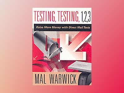 Testing, Testing 1, 2, 3: Raise More Money with Direct Mail Tests av Mal Warwick