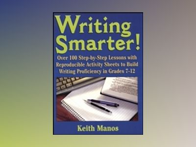 Writing Smarter: Over 100 Step-By-Step Lessons With Reproducible Activity S av Keith T. Manos