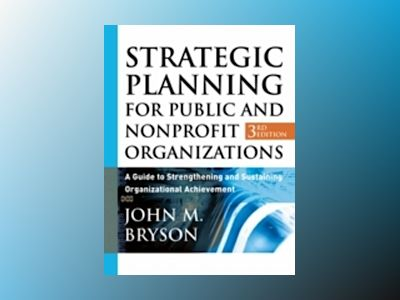 Strategic Planning for Public and Nonprofit Organizations: A Guide to Stren av John M. Bryson