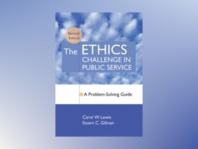 The Ethics Challenge in Public Service: A Problem-Solving Guide, 2nd Editio av Carol W. Lewis