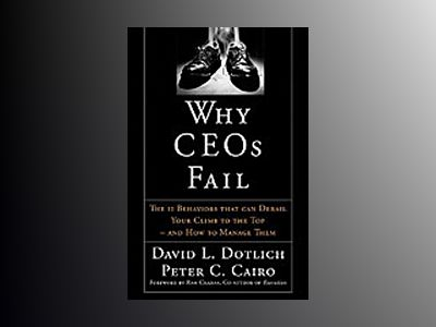 Why CEOs Fail: The 11 Behaviors That Can Derail Your Climb to the Top - And av David L. Dotlich