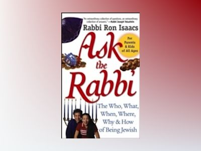 Ask the Rabbi: The Who, What, When, Where, Why, & How of Being Jewish av Rabbi Ron Isaacs