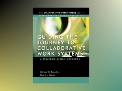 Guiding the Journey to Collaborative Work Systems: A Strategic Design Workb av Michael M. Beyerlein