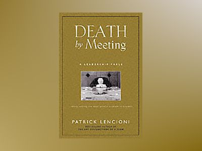 Death by Meeting: A Leadership Fable...About Solving the Most Painful Probl av Patrick M. Lencioni