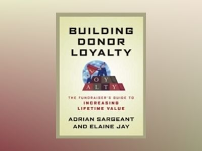 Building Donor Loyalty: The Fundraiser's Guide to Increasing Lifetime Value av Adrian Sargeant