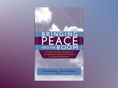Bringing Peace Into the Room: How the Personal Qualities of the Mediator Im av Daniel Bowling