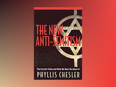 The New Anti-Semitism: The Current Crisis and What We Must Do About It av Phyllis Chesler