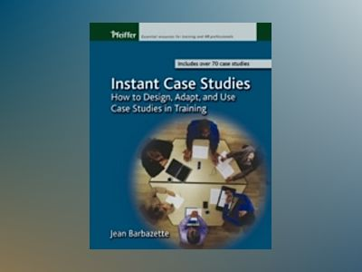 Instant Case Studies : How to Design, Adapt, and Use Case Studies in Traini av Jean Barbazette