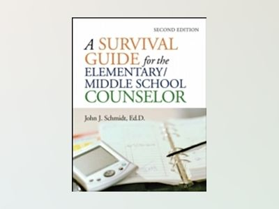 A Survival Guide for the Elementary/Middle School Counselor, 2nd Edition av John J. Schmidt Ed.D.