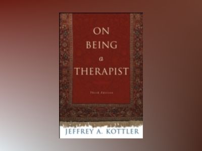 On Being a Therapist, 3rd Edition av Jeffrey A. Kottler