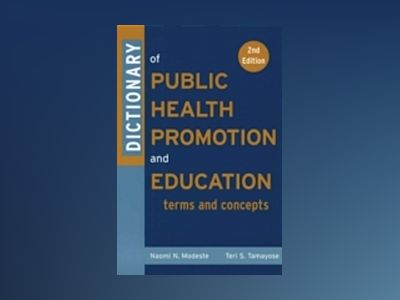 Dictionary of Public Health Promotion and Education: Terms and Concepts, 2n av Naomi Modeste