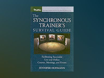 The Synchronous Trainer's Survival Guide: Facilitating Successful Live and av Jennifer Hofmann