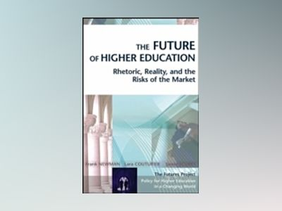 The Future of Higher Education: Rhetoric, Reality, and the Risks of the Mar av Frank Newman