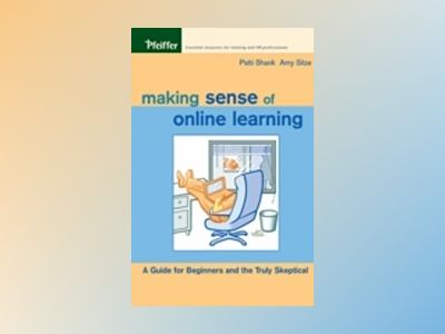 Making Sense of Online Learning: A Guide for Beginners and the Truly Skepti av Patti Shank