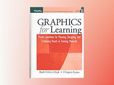 Graphics for Learning: Proven Guidelines for Planning, Designing, and Evalu av Ruth Colvin Clark