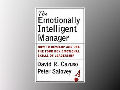 The Emotionally Intelligent Manager: How to Develop and Use the Four Key Em av David R. Caruso