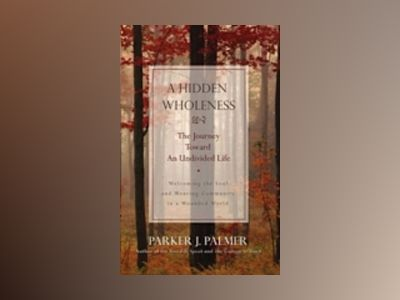 A Hidden Wholeness: The Journey Toward an Undivided Life av Parker J. Palmer