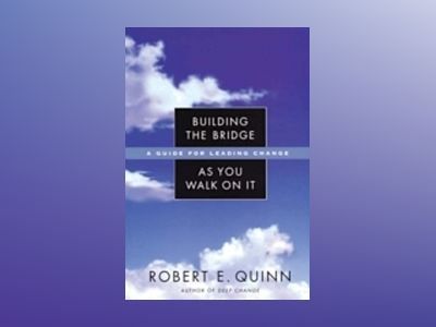 Building the Bridge As You Walk On It: A Guide for Leading Change av Robert E. Quinn