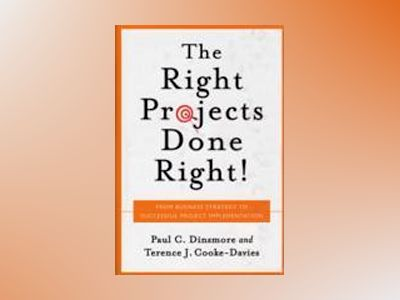 Right Projects Done Right: From Business Strategy to Successful Project Imp av Paul C. Dinsmore