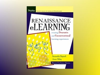 Renaissance eLearning: Creating Dramatic and Unconventional Learning Experi av Samantha Chapnick