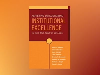 Achieving and Sustaining Institutional Excellence for the First Year of Col av Betsy O. Barefoot