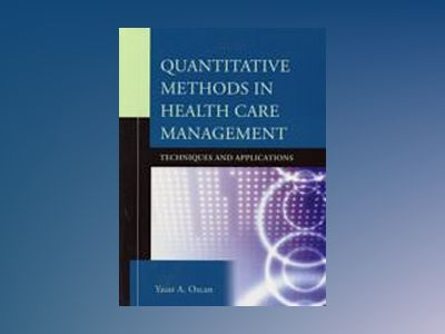 Quantitative Methods in Health Care Management: Techniques and Applications av Yasar A. Ozcan