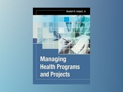Managing Health Programs and Projects av Beaufort B. Longest