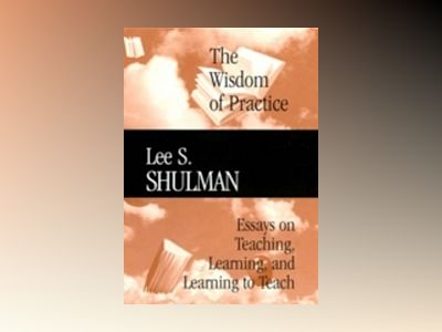 The Wisdom of Practice: Essays on Teaching, Learning, and Learning to Teach av Lee S. Shulman