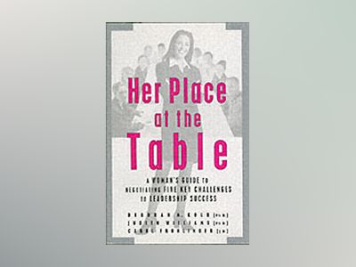 Her Place at the Table: A Woman's Guide to Negotiating Five Key Challenges av Deborah M. Kolb Ph.D.