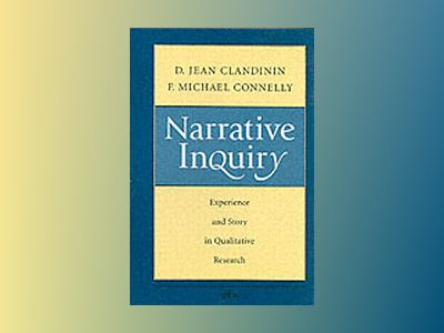 Narrative Inquiry: Experience and Story in Qualitative Research av D. Jean Clandinin