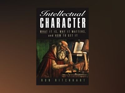 Intellectual Character: What It Is, Why It Matters, and How to Get It av Ron Ritchhart