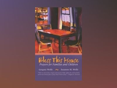 Bless This House: Prayers for Families and Children av Gregory Wolfe