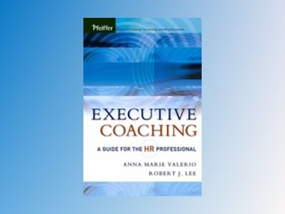 Executive Coaching: A Guide for the HR Professional av Anna Marie Valerio