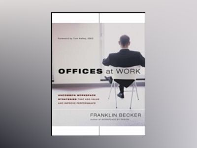 Offices at Work: Uncommon Workspace Strategies that Add Value and Improve P av Franklin Becker