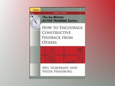 The 60-Minute Active Training Series: How to Encourage Constructive Feedbac av Melvin L. Silberman