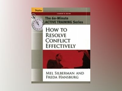 The 60-Minute Active Training Series: How to Resolve Conflict Effectively, av Melvin L. Silberman
