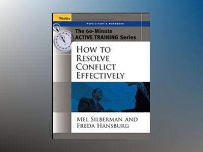 The 60-Minute Active Training Series: How to Resolve Conflict Effectively, av Mel Silberman