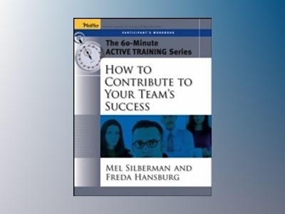 The 60-Minute Active Training Series: How to Contribute to Your Team's Succ av Melvin L. Silberman