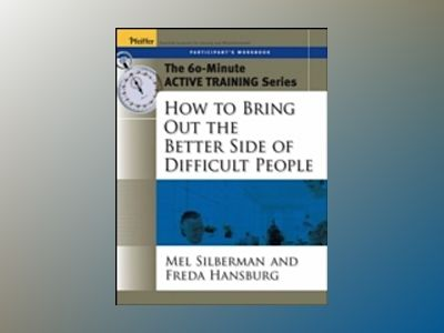 The 60-Minute Active Training Series: How to Bring Out the Better Side of D av Melvin L. Silberman