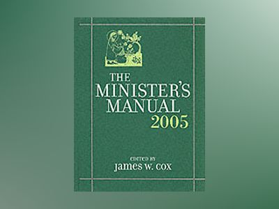 The Minister's Manual, 2005 Edition av James W. Cox