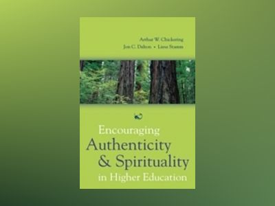 Encouraging Authenticity and Spirituality in Higher Education av Arthur W. Chickering