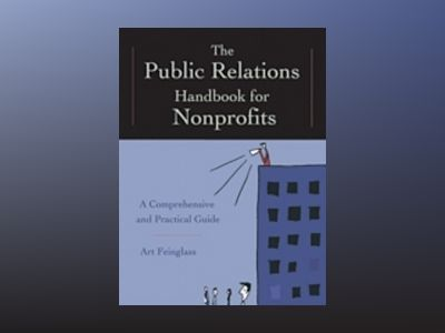 The Public Relations Handbook for Nonprofits: A Comprehensive and Practical av Art Feinglass
