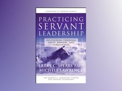 Practicing Servant Leadership av Larry C. Spears