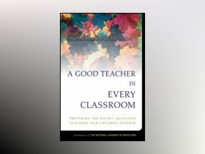 A Good Teacher in Every Classroom : Preparing the Highly Qualified Teachers av Linda Darling-Hammond