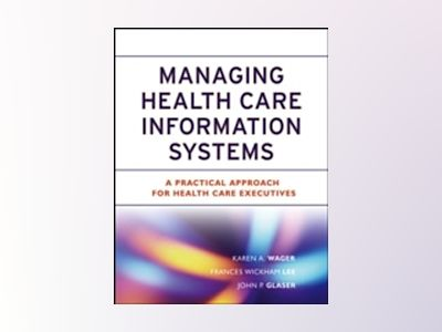 Managing Health Care Information Systems: A Practical Approach for Health C av Karen A. Wager
