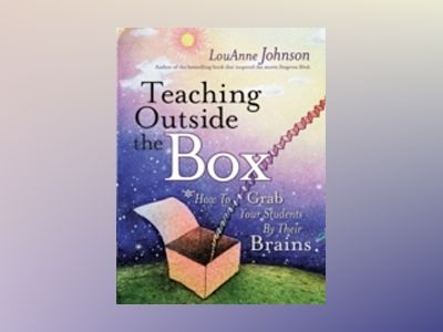 Teaching Outside the Box: How to Grab Your Students By Their Brains av LouAnne Johnson